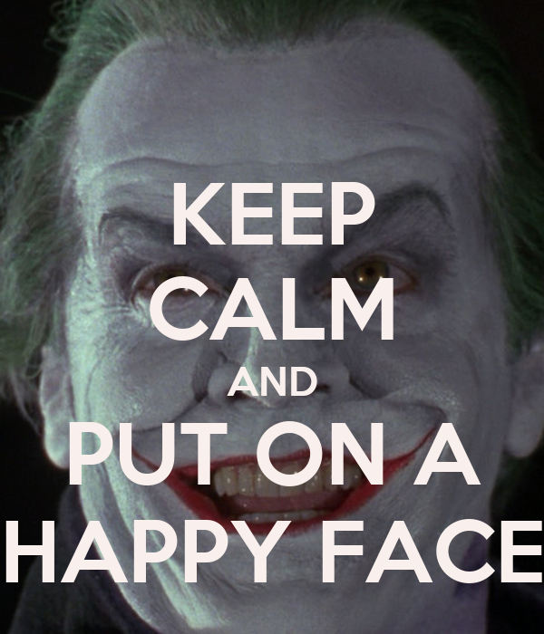 http://sd.keepcalm-o-matic.co.uk/i/keep-calm-and-put-on-a-happy-face-5.png