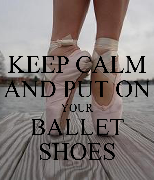 Keep Calm And Put On Your Ballet Shoes Poster Ann Keep Calm O Matic