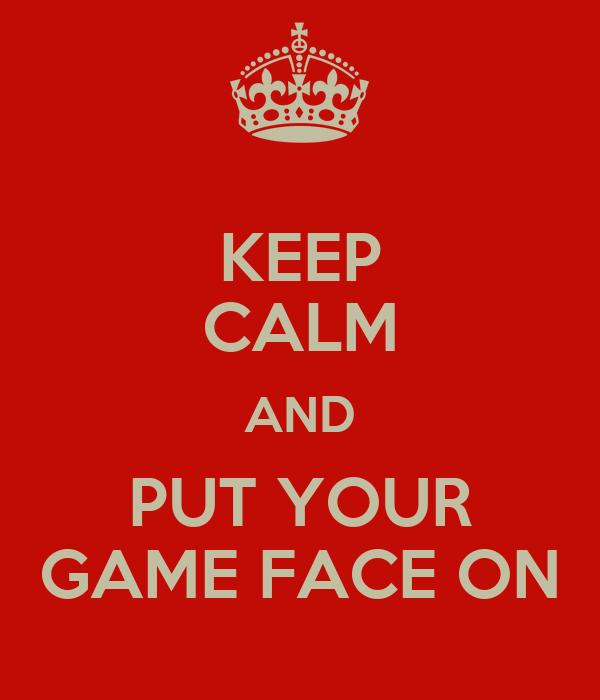 KEEP CALM AND PUT YOUR GAME FACE ON Poster