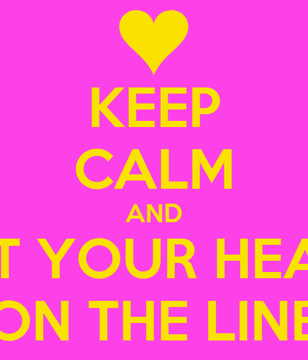 put your heart on the line