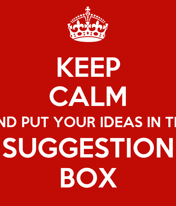 Keep Calm And Put Your Ideas In The Suggestion Box Poster