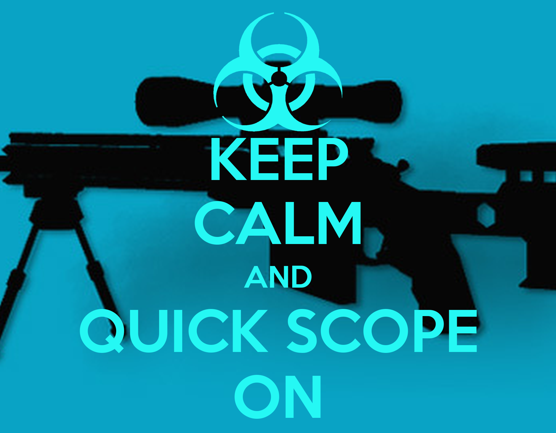 KEEP CALM AND QUICK SCOPE ON Poster