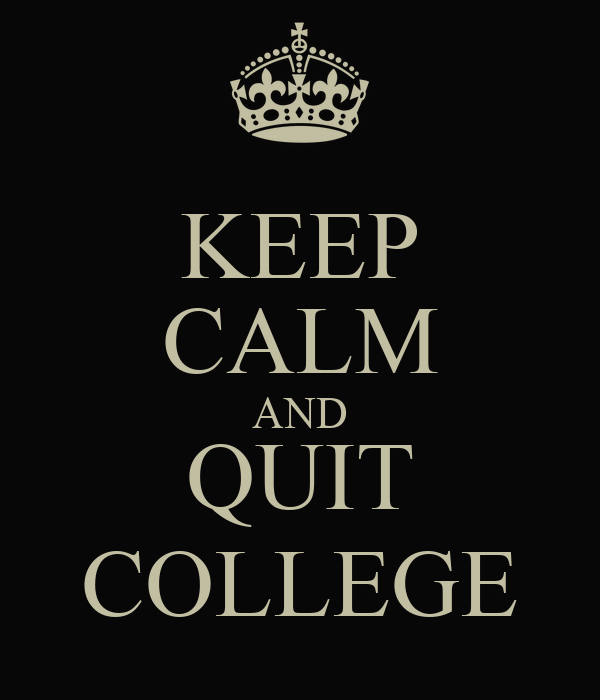KEEP CALM AND QUIT COLLEGE Poster | Jim | Keep Calm-o-Matic