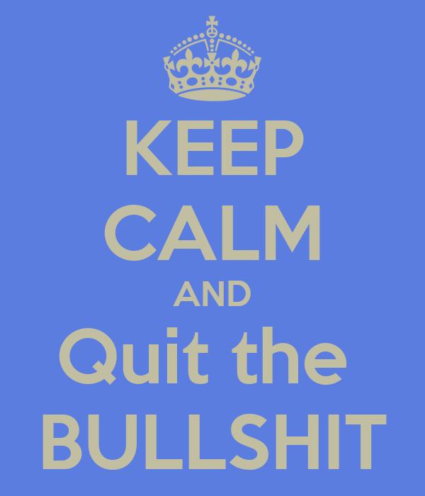 Image result for quit the bullshit