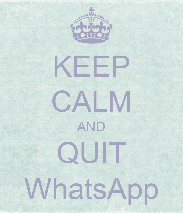 KEEP CALM AND QUIT WhatsApp - KEEP CALM AND CARRY ON Image Generator