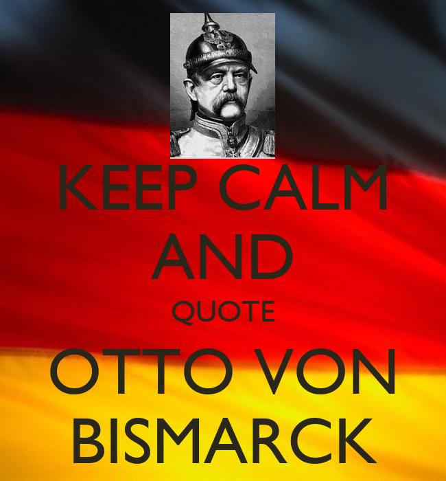 Quotes Otto Von Bismarck Keep Calm And Quote Otto Von
