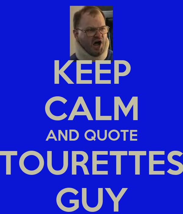 Tourettes Guy Quotes Keep calm and quote tourettes