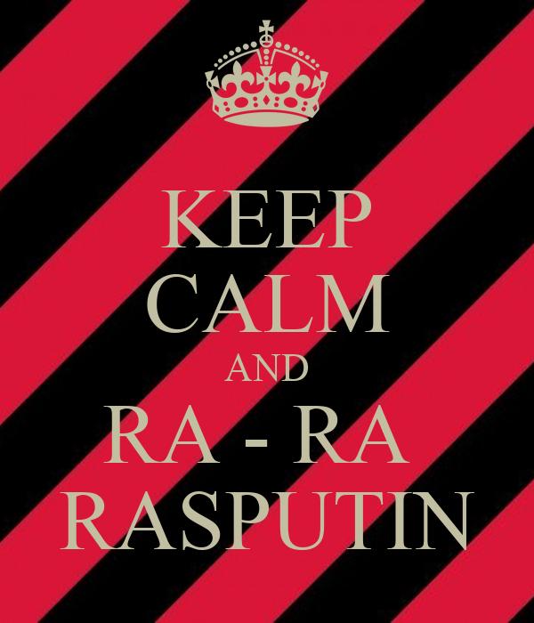 KEEP CALM AND RA - RA RASPUTIN Poster | Rasputin | Keep ...