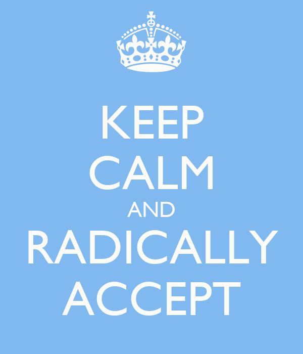 Image result for keep calm and radically accept