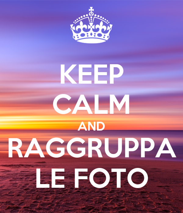 Keep calm and raggruppa le foto poster fabio keep calm for Immagini keep calm