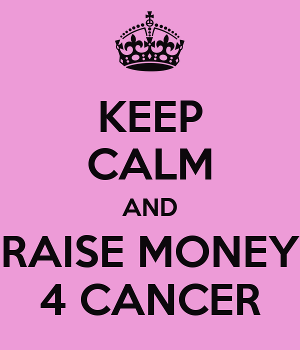 Keep Calm And Raise Money 4 Cancer Poster Ff Keep Calm