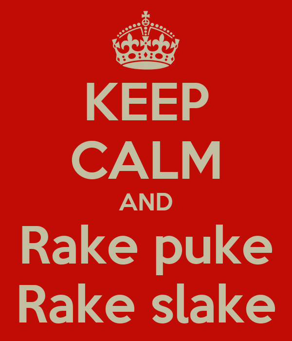 KEEP CALM AND Rake puke Rake slake