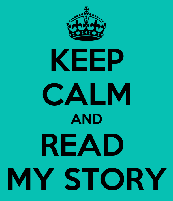 Keep calm and read my story
