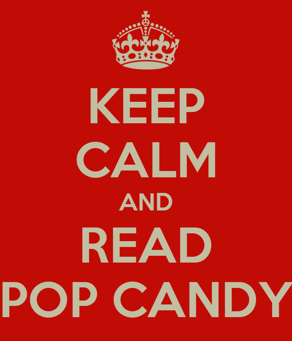 KEEP CALM AND READ POP CANDY