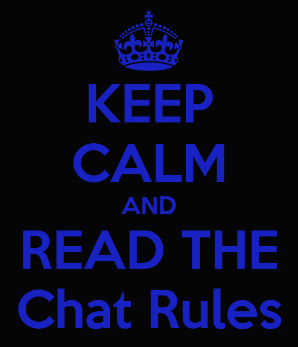 Keep Calm And Read The Chat Rules Keep Calm And Carry On