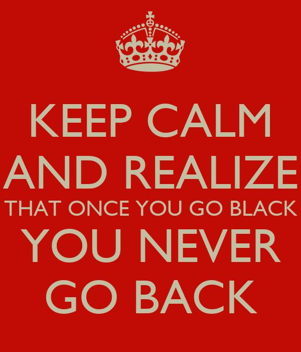 when u go black