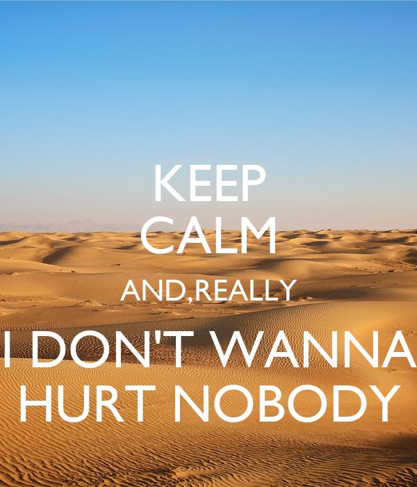 Keep Calm Andreally I Dont Wanna Hurt Nobody Poster Aleksanda