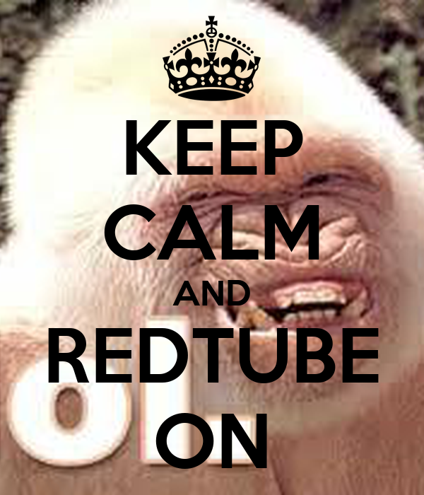 keep calm and redtube on keep calm and carry on image. Black Bedroom Furniture Sets. Home Design Ideas