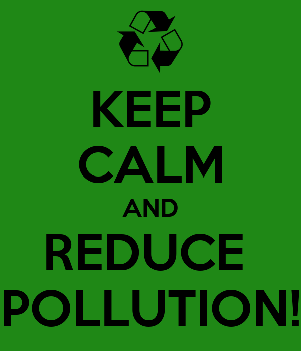 KEEP CALM AND REDUCE POLLUTION! Poster | MR EPIC | Keep Calm-o-Matic