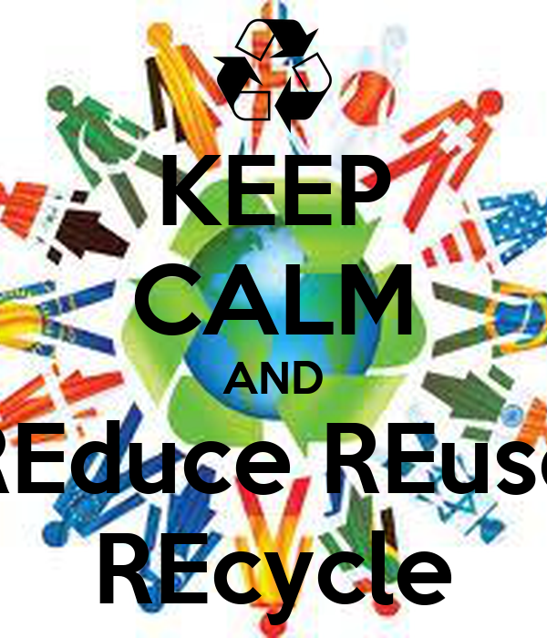 KEEP CALM AND REduce REuse REcycle Poster | lolol