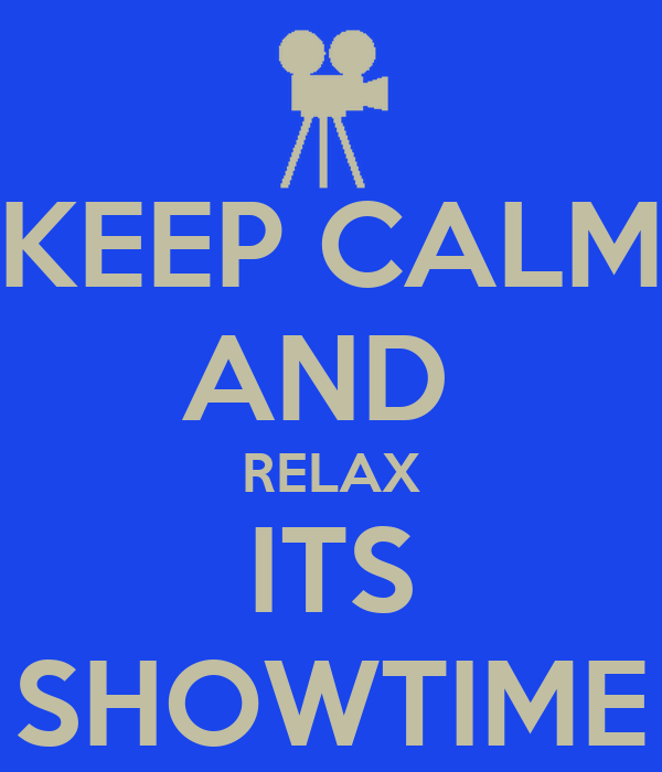 keep calm and relax its showtime poster aj keep calm o matic. Black Bedroom Furniture Sets. Home Design Ideas