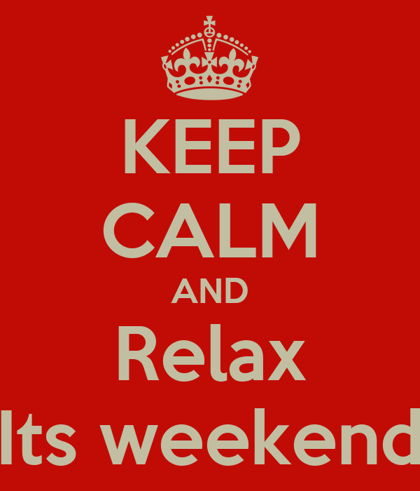 KEEP CALM AND Relax Its weekend - KEEP CALM AND CARRY ON Image ...