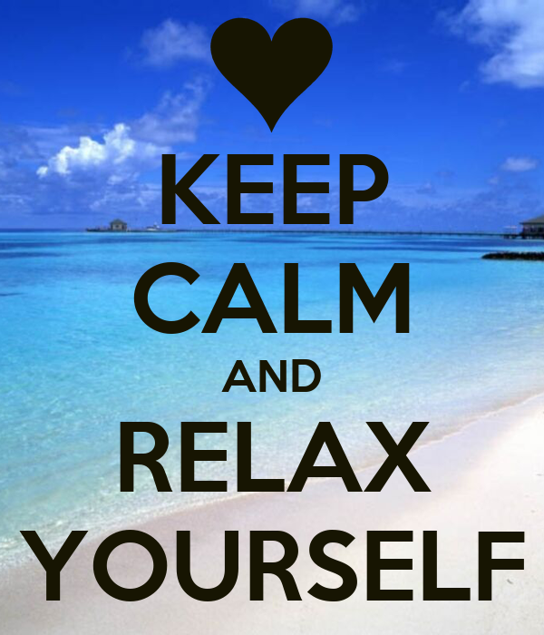 KEEP CALM AND RELAX YOURSELF Poster | Gérard | Keep Calm-o-Matic Keep Calm And Be Yourself