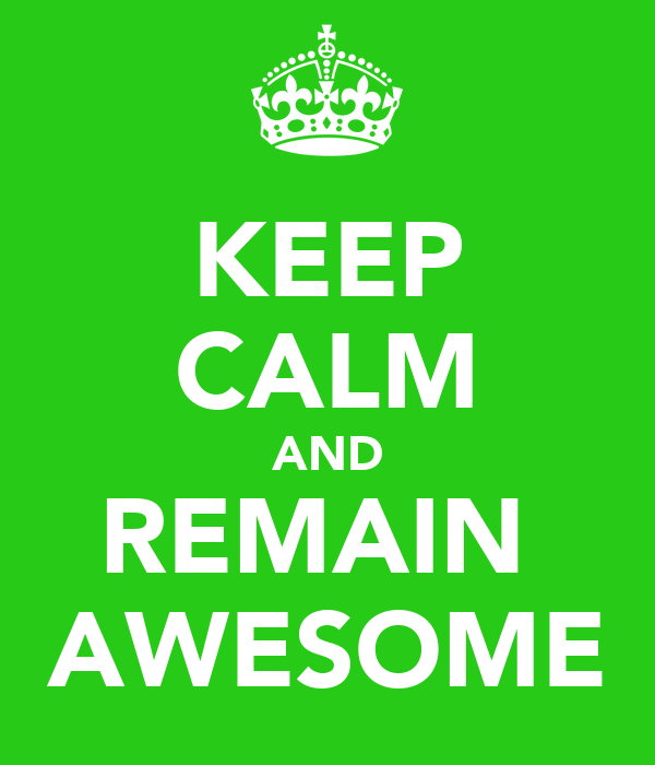 Keep Calm And Remain Awesome Keep Calm And Carry On