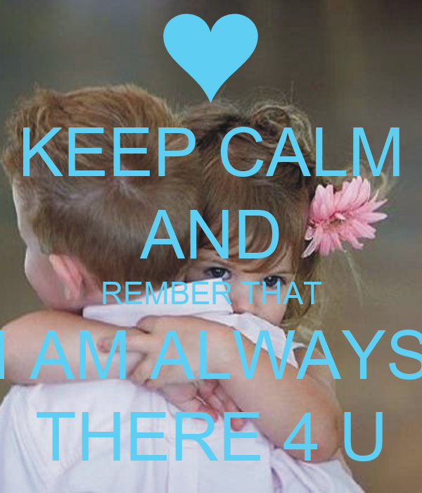 Keep Calm And Rember That I Am Always There 4 U Poster Ravi Keep