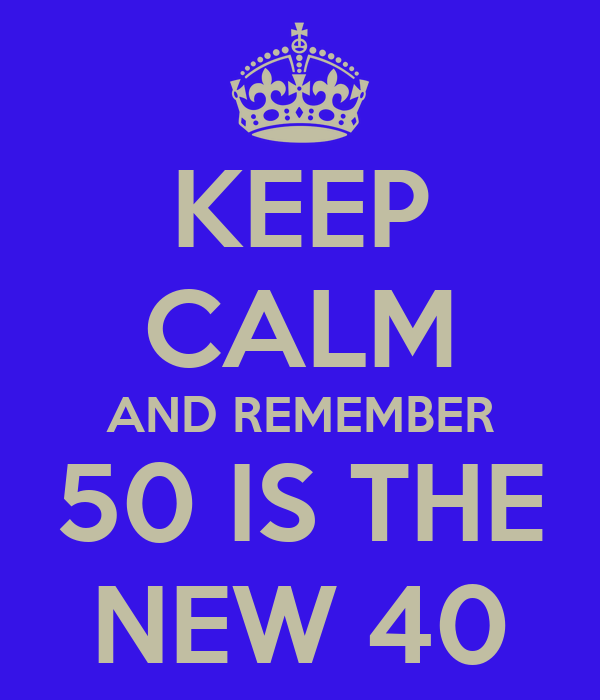 keep calm and remember 50 is the new 40 poster jess keep calm o