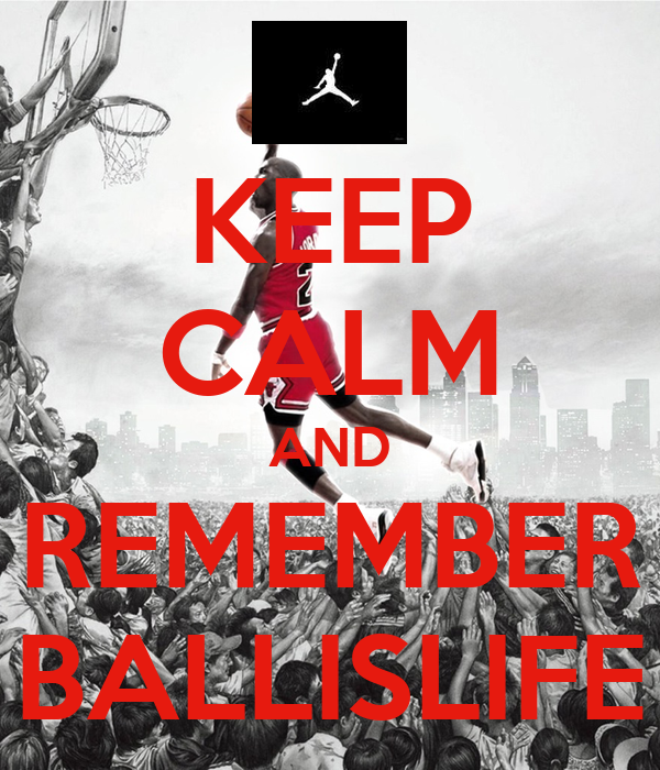 KEEP CALM AND REMEMBER BALLISLIFE