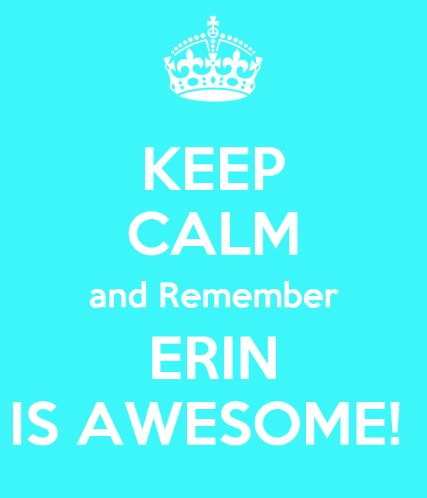 KEEP CALM And Remember ERIN IS AWESOME! Poster