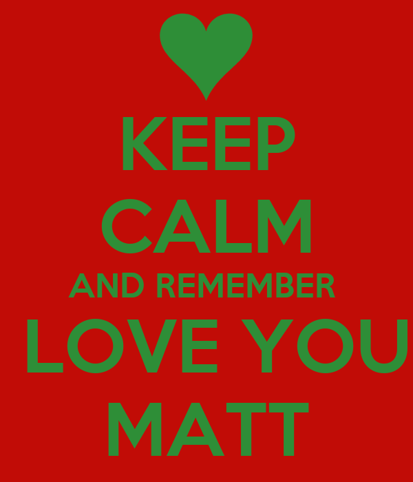 Keep Calm And Remember I Love You Matt Poster Amber