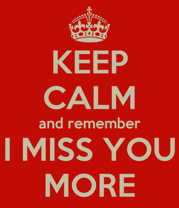 Keep Calm And Remember I Miss You More Poster Corinnegasser92