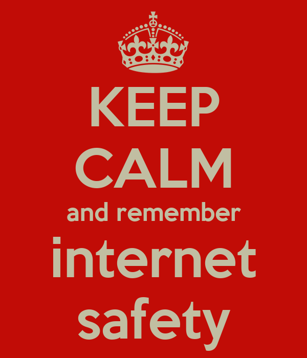Keep Calm And Remember Internet Safety Poster Kate Keep Calm O Matic