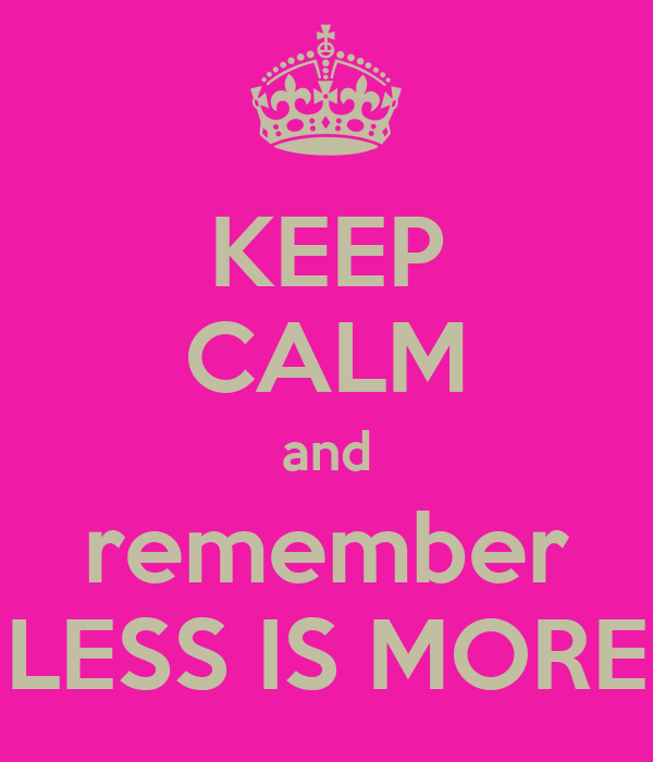 [Image: keep-calm-and-remember-less-is-more-7.png]