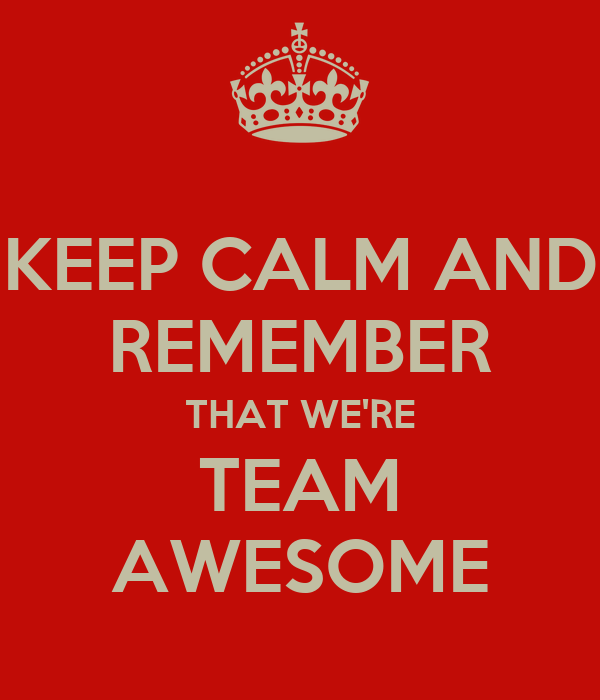 Amazing Team: KEEP CALM AND REMEMBER THAT WE'RE TEAM AWESOME Poster