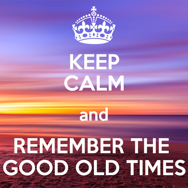 keep-calm-and-remember-the-good-old-times-2.png