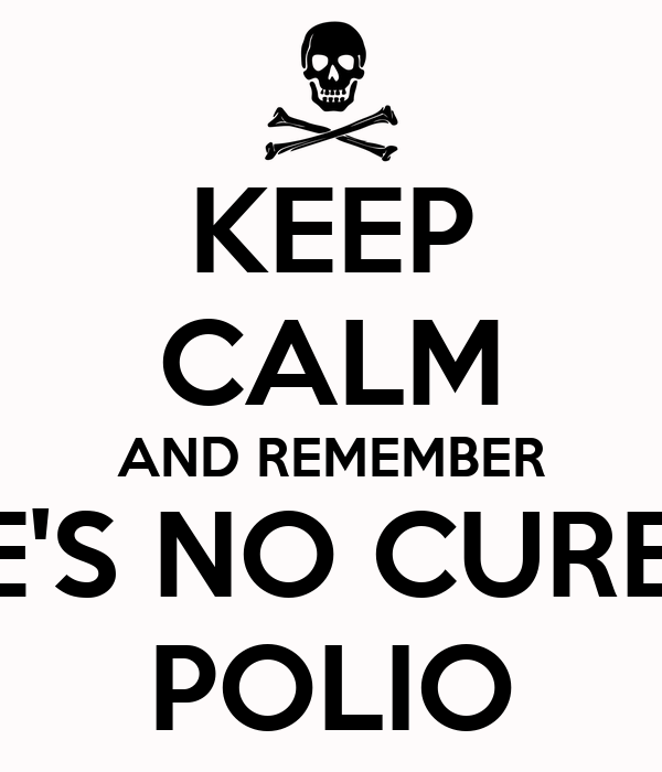 Keep calm and remember there s no cure for polio poster steven