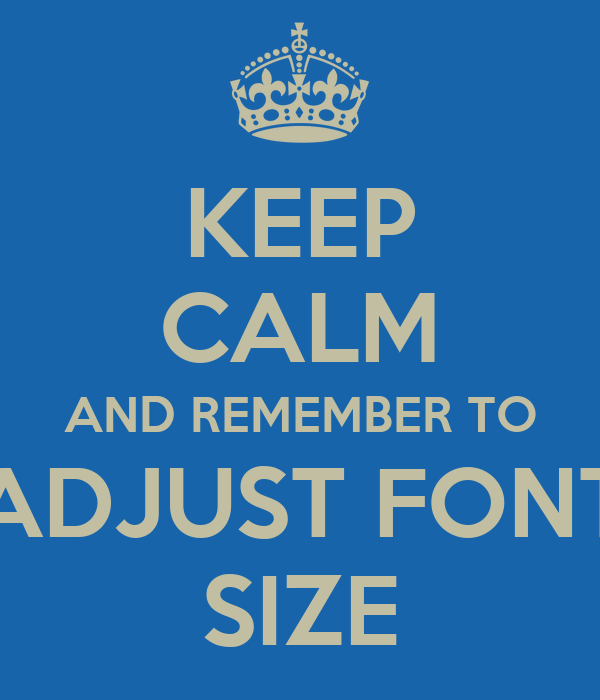Keep calm and remember to adjust font size keep calm and for Keep calm font
