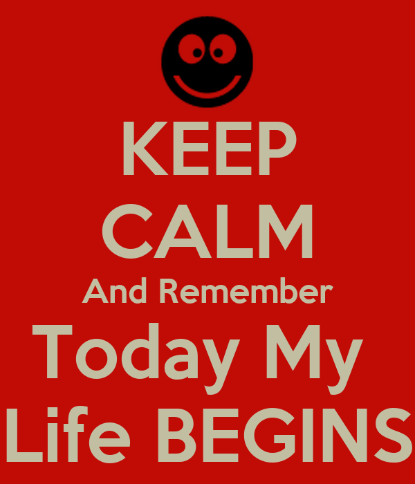 life begins today