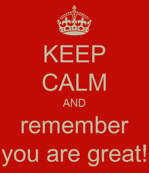 Keep Calm And Remember You Are Great Poster Wer Keep