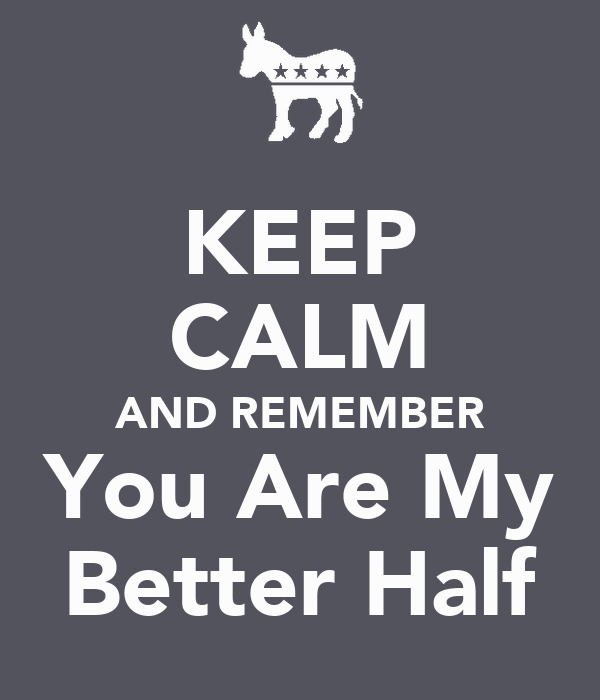 my better half The latest tweets from my better half (@bestbetterhalf) you are my bestfriend, my human diary, and my better half you mean the world to me and i.