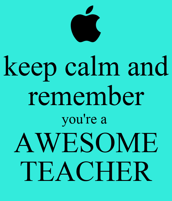 Keep Calm And Remember You Re A Awesome Teacher Keep