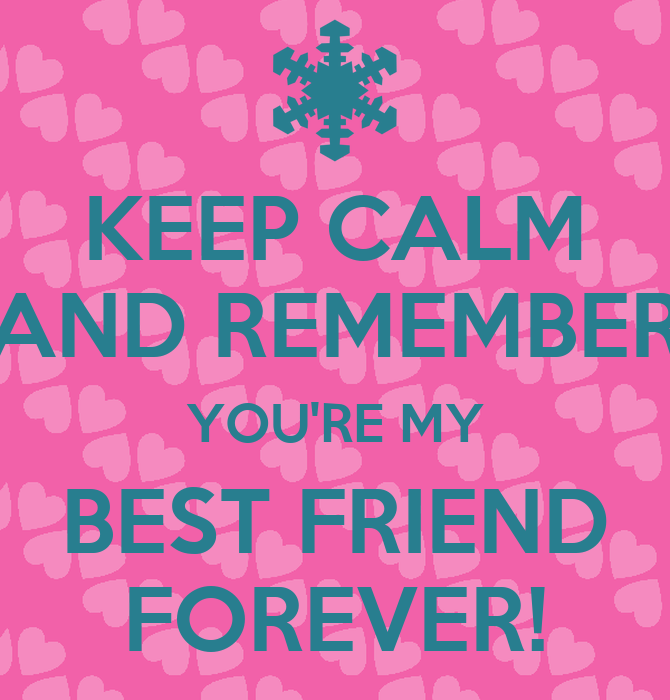 Quotes For My Best Friend Forever : Gallery for gt keep calm and be my best friend forever