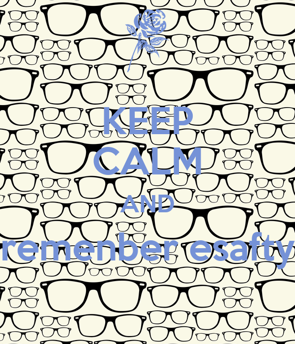 keep calm and remenber esafty   keep calm and carry on