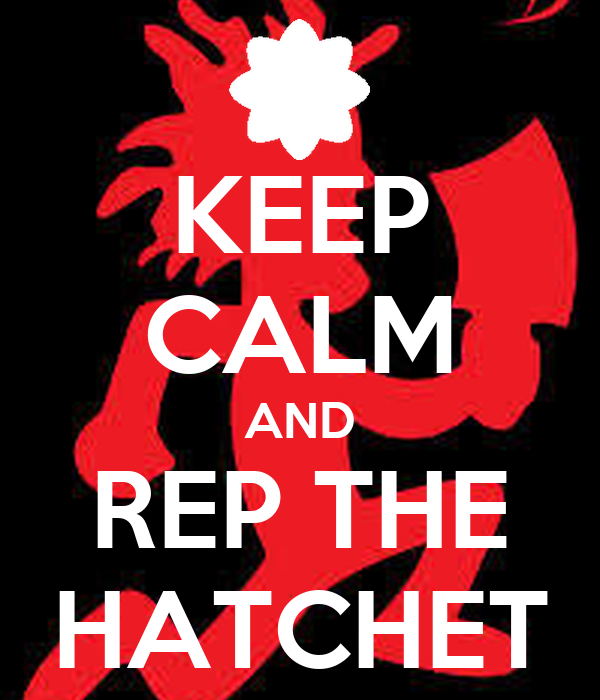 KEEP CALM AND REP THE HATCHET Hatchet Man Wallpaper