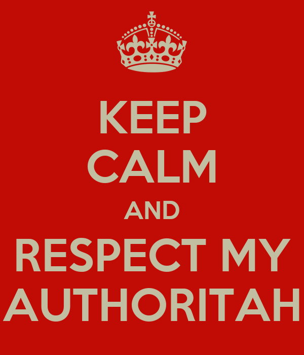 [Image: keep-calm-and-respect-my-authoritah-1.png]