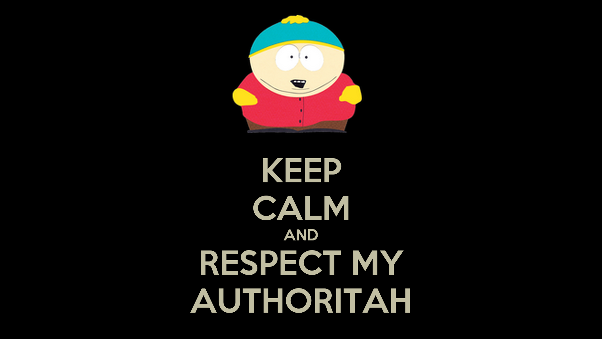 KEEP CALM AND RESPECT MY AUTHORITAH - KEEP CALM AND CARRY ON Image Generator