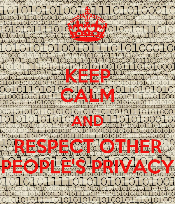 KEEP CALM AND RESPECT OTHER PEOPLE'S PRIVACY Poster | me ...